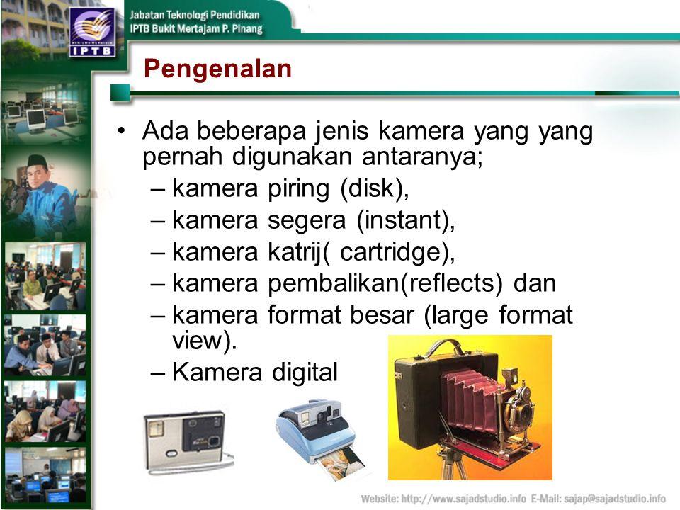 Pengenalan Ada beberapa jenis kamera yang yang pernah digunakan antaranya; –kamera piring (disk), –kamera segera (instant), –kamera katrij( cartridge)