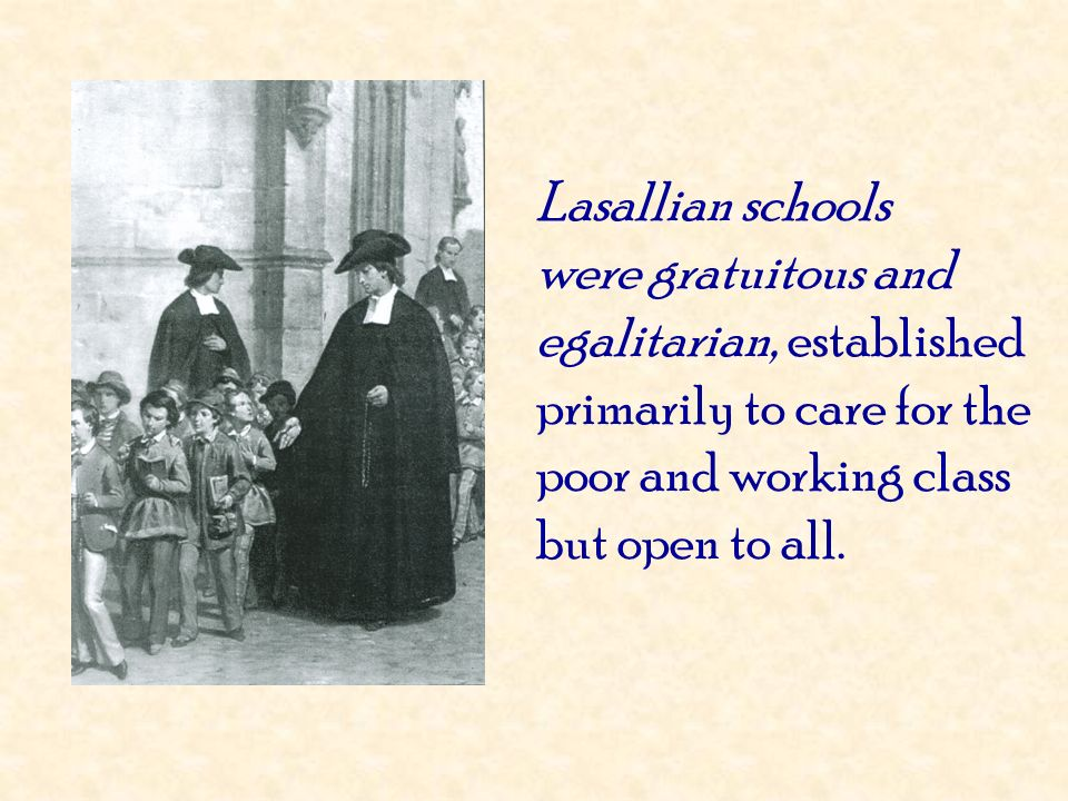 Lasallian schools were gratuitous and egalitarian, established primarily to care for the poor and working class but open to all.