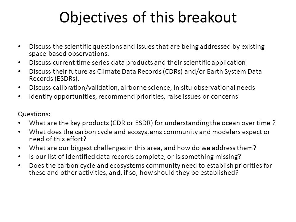 Objectives of this breakout Discuss the scientific questions and issues that are being addressed by existing space-based observations.