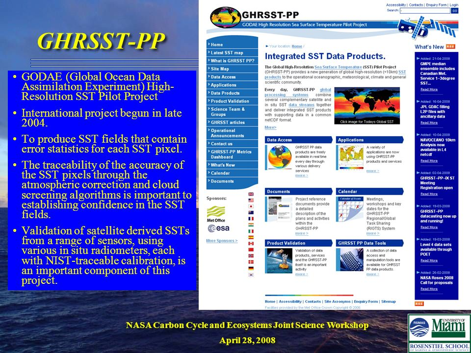 NASA Carbon Cycle and Ecosystems Joint Science Workshop April 28, 2008 NASA Carbon Cycle and Ecosystems Joint Science Workshop April 28, 2008 GHRSST-PP GODAE (Global Ocean Data Assimilation Experiment) High- Resolution SST Pilot Project International project begun in late 2004.