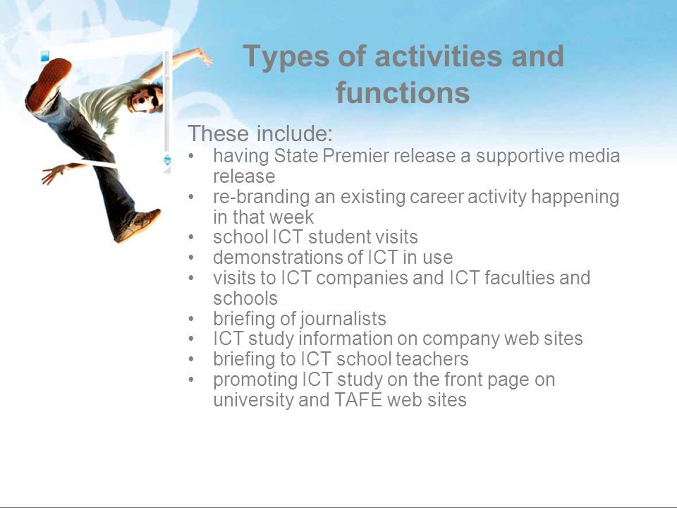 Types of activities and functions These include: having State Premier release a supportive media release re-branding an existing career activity happe