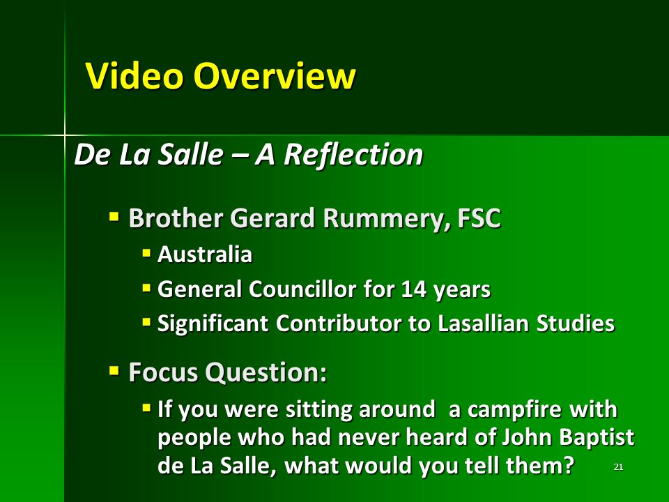 Video Overview De La Salle – A Reflection Brother Gerard Rummery, FSC Brother Gerard Rummery, FSC Australia Australia General Councillor for 14 years