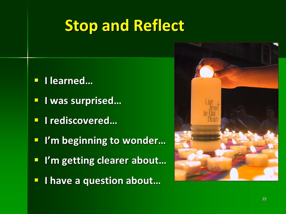 Stop and Reflect I learned… I learned… I was surprised… I was surprised… I rediscovered… I rediscovered… Im beginning to wonder… Im beginning to wonde