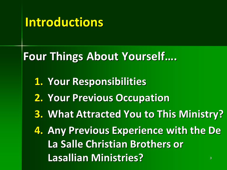 Introductions Four Things About Yourself…. 1.Your Responsibilities 2.Your Previous Occupation 3.What Attracted You to This Ministry? 4.Any Previous Ex