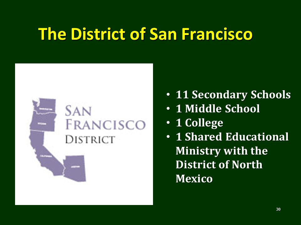 The District of San Francisco 30 11 Secondary Schools 11 Secondary Schools 1 Middle School 1 Middle School 1 College 1 College 1 Shared Educational Mi