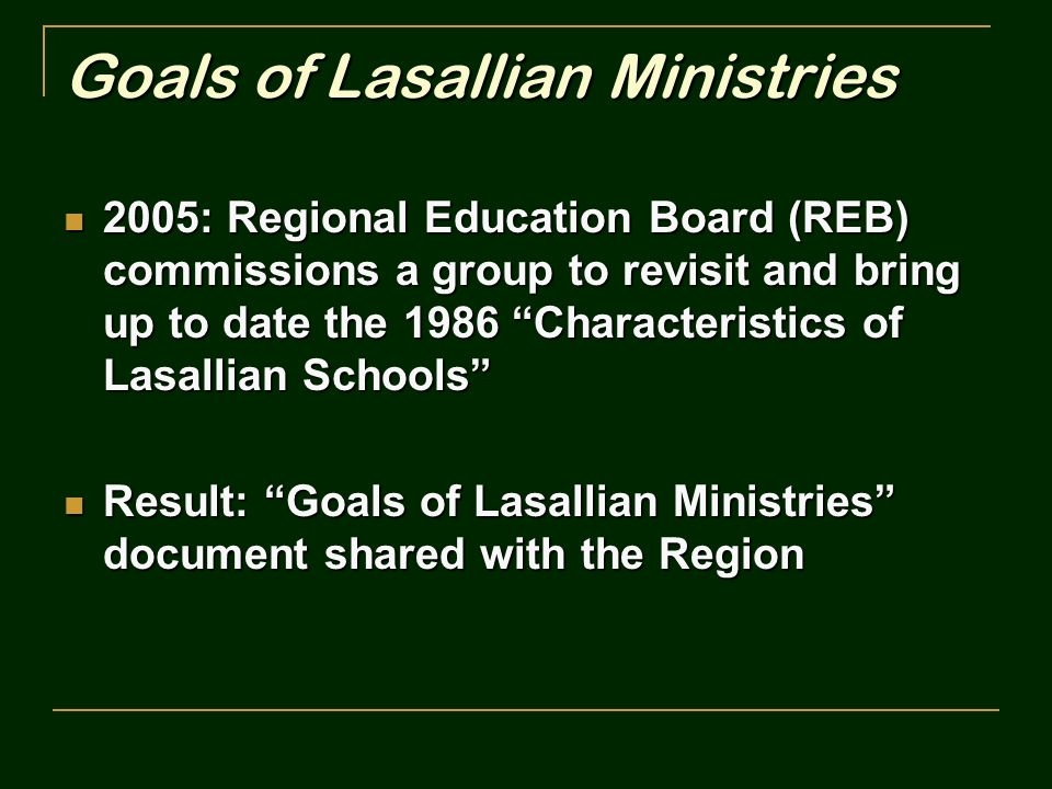 Goals of Lasallian Ministries 2005: Regional Education Board (REB) commissions a group to revisit and bring up to date the 1986 Characteristics of Las