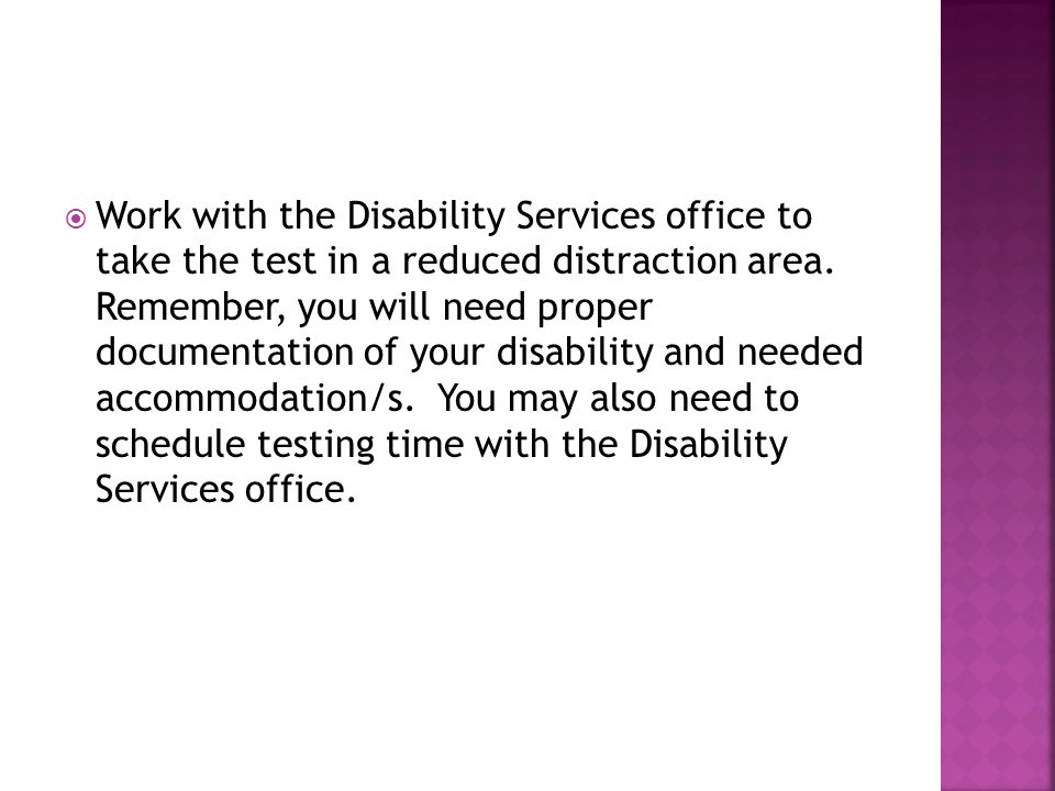 Work with the Disability Services office to take the test in a reduced distraction area.