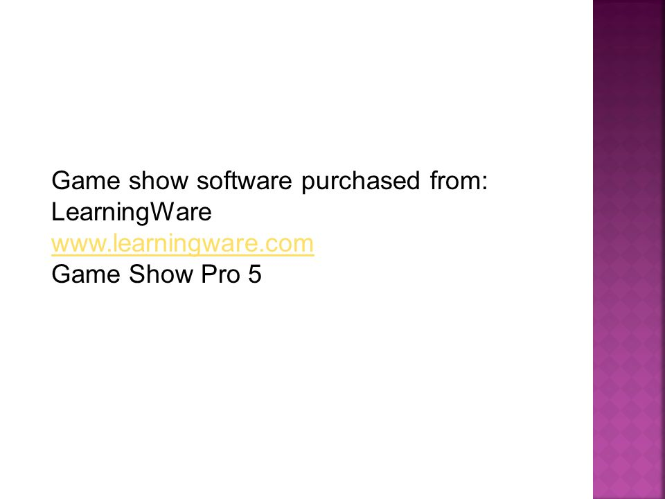 Game show software purchased from: LearningWare www.learningware.com Game Show Pro 5
