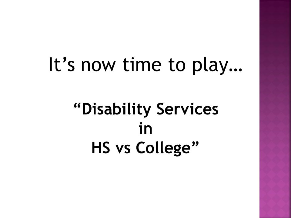 Its now time to play… Disability Services in HS vs College