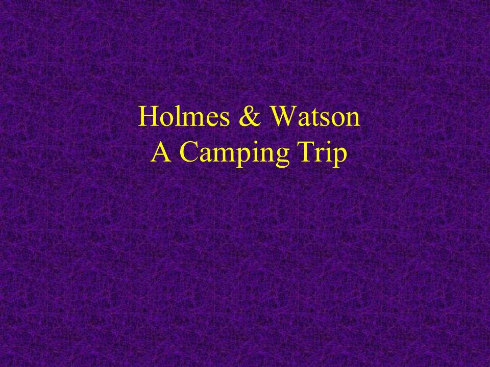 Holmes & Watson A Camping Trip