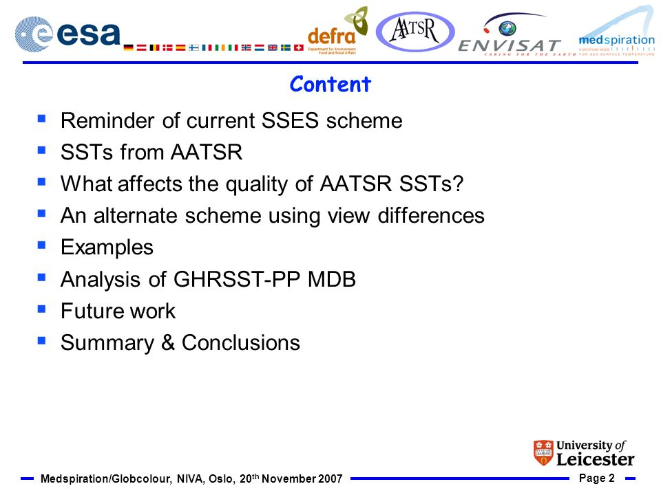 Page 2 Medspiration/Globcolour, NIVA, Oslo, 20 th November 2007 Content Reminder of current SSES scheme SSTs from AATSR What affects the quality of AATSR SSTs.