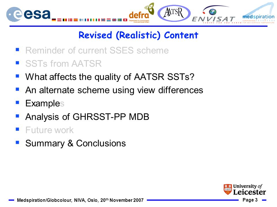 Page 3 Medspiration/Globcolour, NIVA, Oslo, 20 th November 2007 Revised (Realistic) Content Reminder of current SSES scheme SSTs from AATSR What affects the quality of AATSR SSTs.