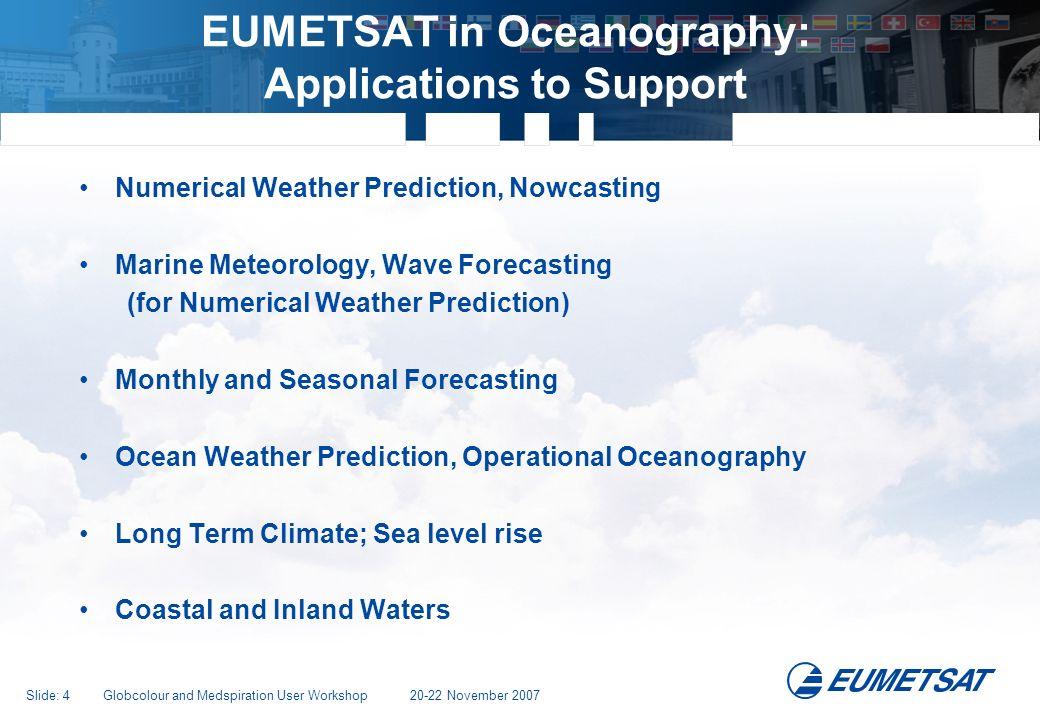 Slide: 25 Globcolour and Medspiration User Workshop 20-22 November 2007 EUMETCast/GEONETCast Data Dissemination System