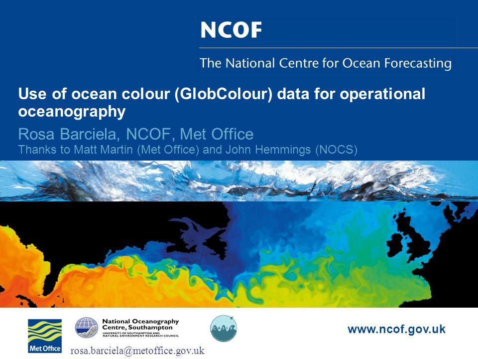 www.ncof.gov.uk Validation of FOAM-HadOCC results Validation of surface chlorophyll against SeaWiFS data Daily mean North Atlantic fields for 20 th April 2003 1º Global 1/3º North Atlantic & Arctic 1/9º North Atlantic SeaWiFS 5-day composite