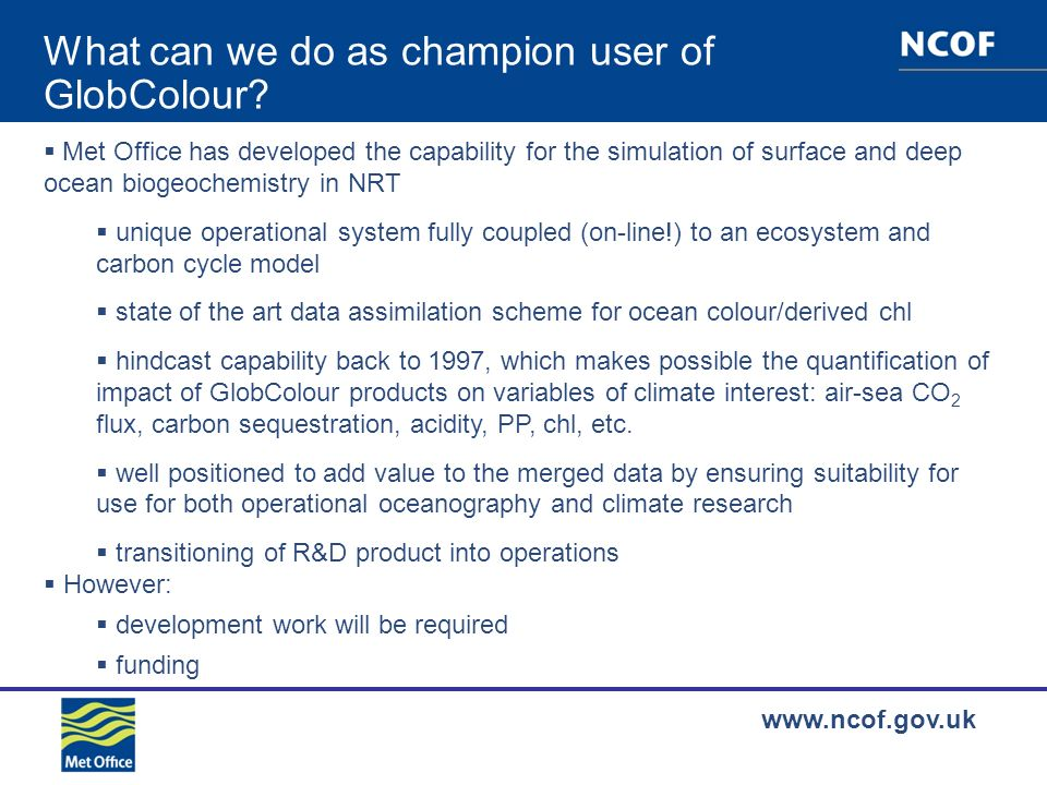 www.ncof.gov.uk What can we do as champion user of GlobColour.