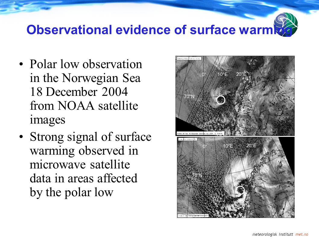 Meteorologisk Institutt met.no Observational evidence of surface warming Polar low observation in the Norwegian Sea 18 December 2004 from NOAA satelli