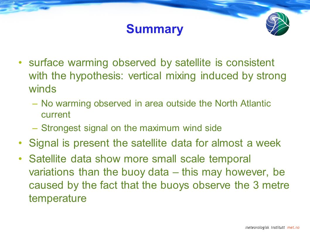 Meteorologisk Institutt met.no Summary surface warming observed by satellite is consistent with the hypothesis: vertical mixing induced by strong wind