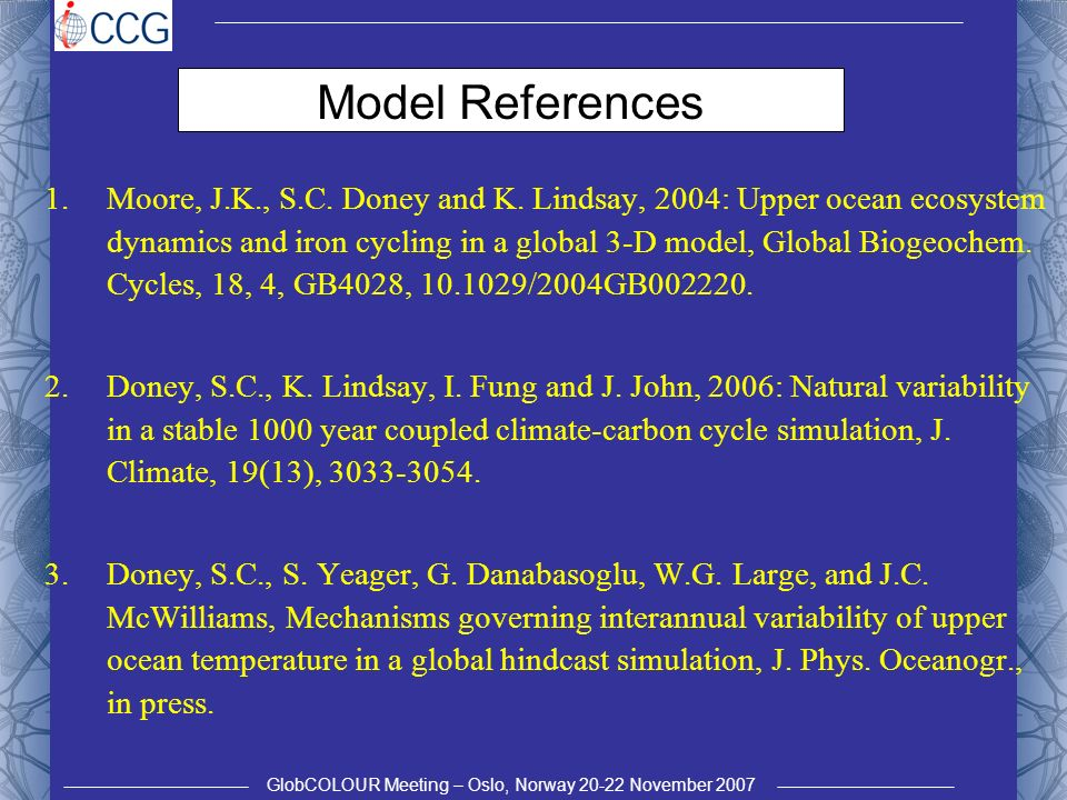 GlobCOLOUR Meeting – Oslo, Norway 20-22 November 2007 Model References 1.Moore, J.K., S.C.