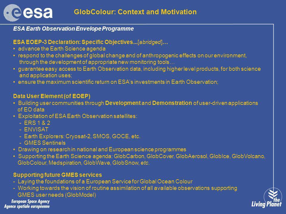 GlobColour: Context and Motivation ESA Earth Observation Envelope Programme ESA EOEP-3 Declaration: Specific Objectives...[abridged]… advance the Eart