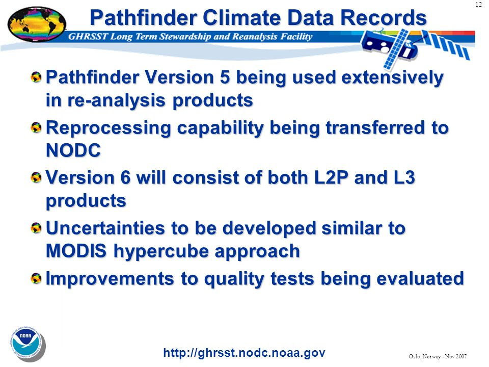 12 http://ghrsst.nodc.noaa.gov Oslo, Norway - Nov 2007 Pathfinder Climate Data Records Pathfinder Version 5 being used extensively in re-analysis prod