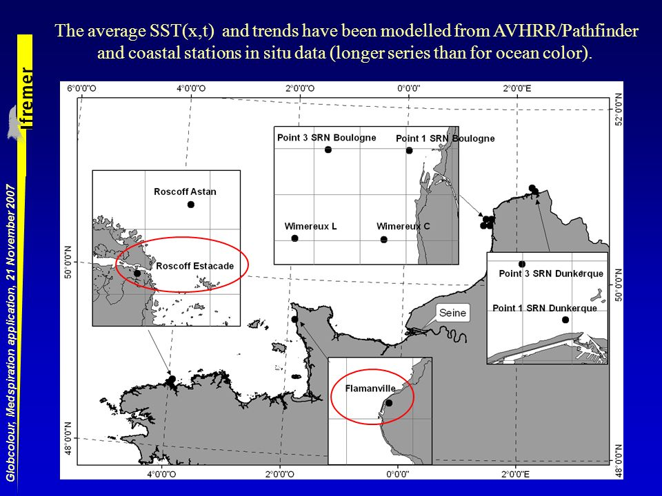 Globcolour, Medspiration application, 21 November 2007 The average SST(x,t) and trends have been modelled from AVHRR/Pathfinder and coastal stations in situ data (longer series than for ocean color).