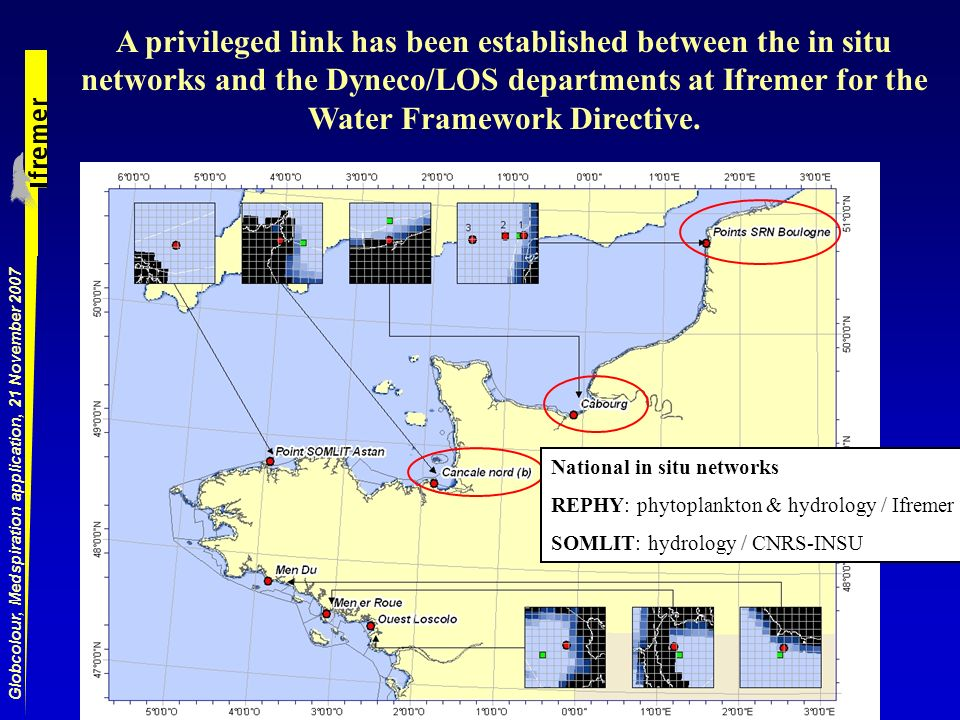 Globcolour, Medspiration application, 21 November 2007 A privileged link has been established between the in situ networks and the Dyneco/LOS departments at Ifremer for the Water Framework Directive.