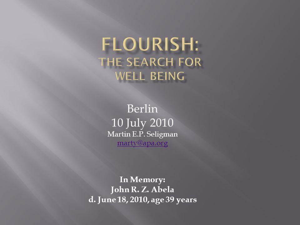 Berlin 10 July 2010 Martin E.P. Seligman marty@apa.org In Memory: John R.