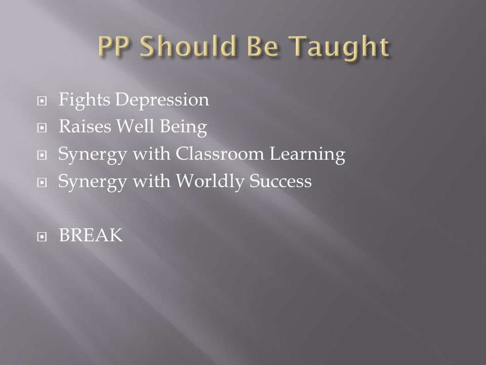 Fights Depression Raises Well Being Synergy with Classroom Learning Synergy with Worldly Success BREAK