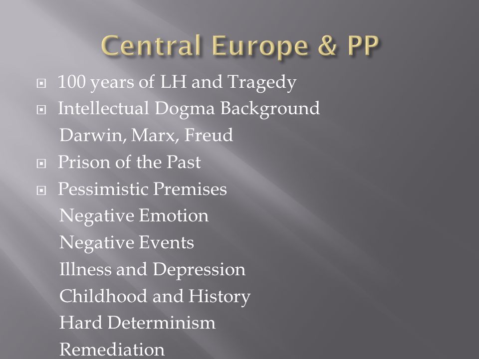 100 years of LH and Tragedy Intellectual Dogma Background Darwin, Marx, Freud Prison of the Past Pessimistic Premises Negative Emotion Negative Events