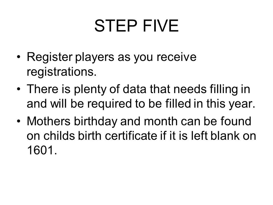 STEP FIVE Register players as you receive registrations.