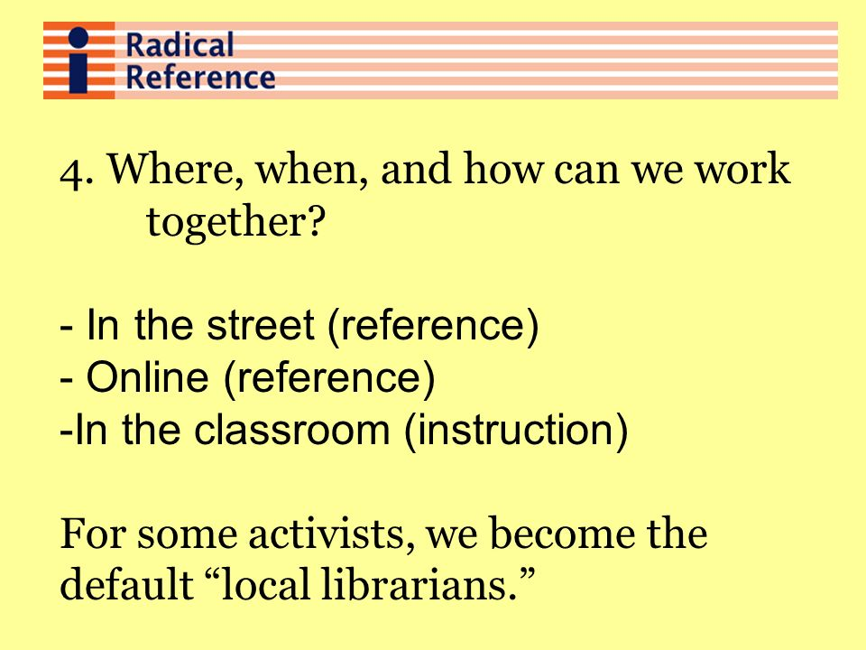 4. Where, when, and how can we work together? - In the street (reference) - Online (reference) -In the classroom (instruction) For some activists, we