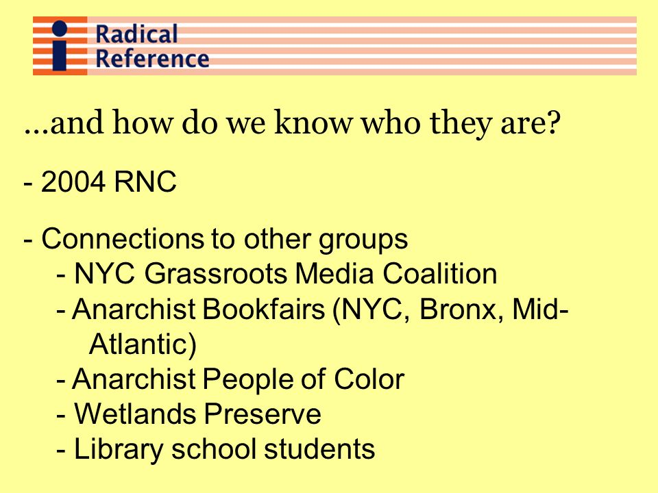 …and how do we know who they are? - 2004 RNC - Connections to other groups - NYC Grassroots Media Coalition - Anarchist Bookfairs (NYC, Bronx, Mid- At