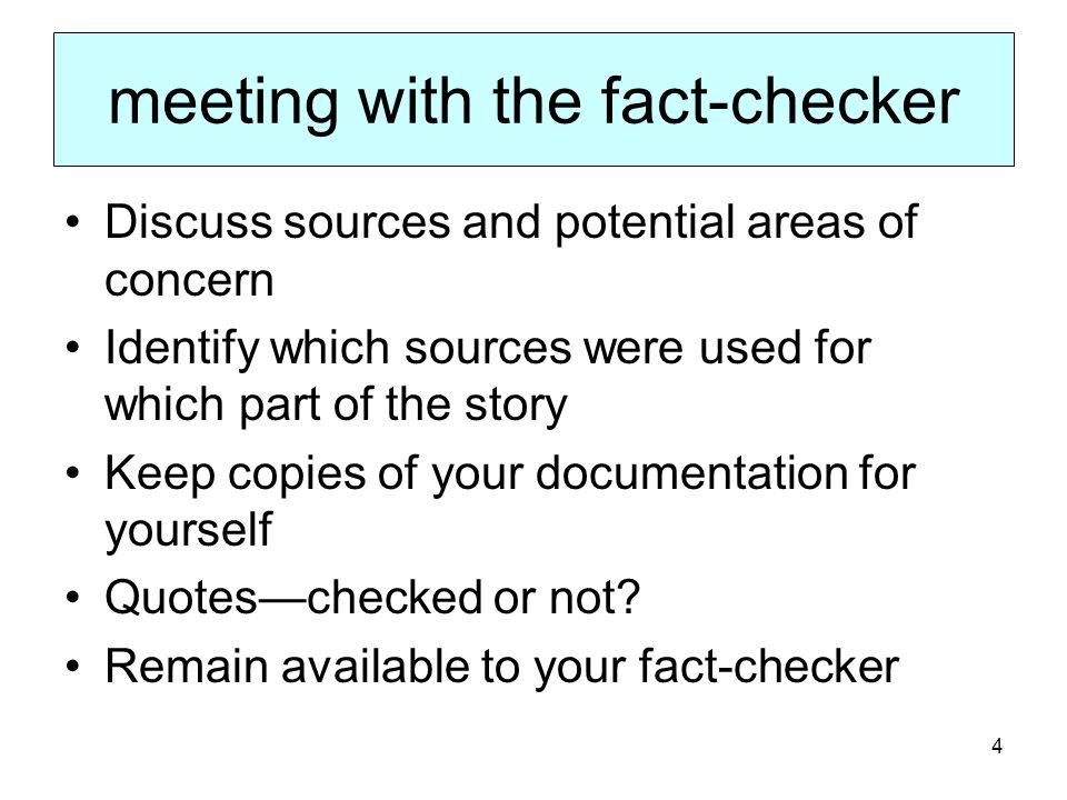 4 meeting with the fact-checker Discuss sources and potential areas of concern Identify which sources were used for which part of the story Keep copies of your documentation for yourself Quoteschecked or not.