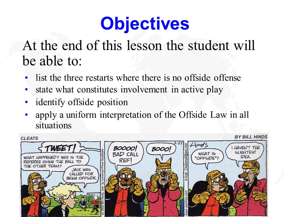 National Program for Referee Development 2 of 56Law 11 Objectives list the three restarts where there is no offside offense state what constitutes inv