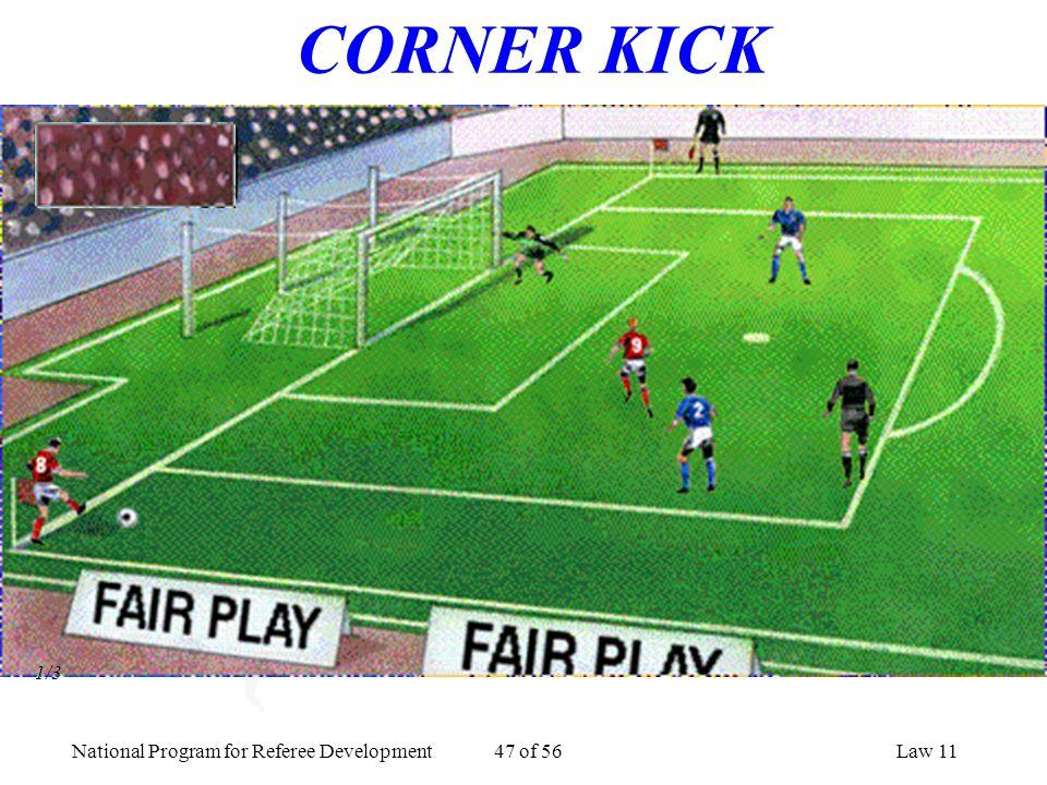 National Program for Referee Development 47 of 56Law 11 CORNER KICK 1/3