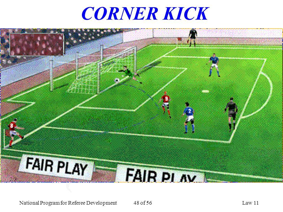 National Program for Referee Development 48 of 56Law 11 CORNER KICK 2/3