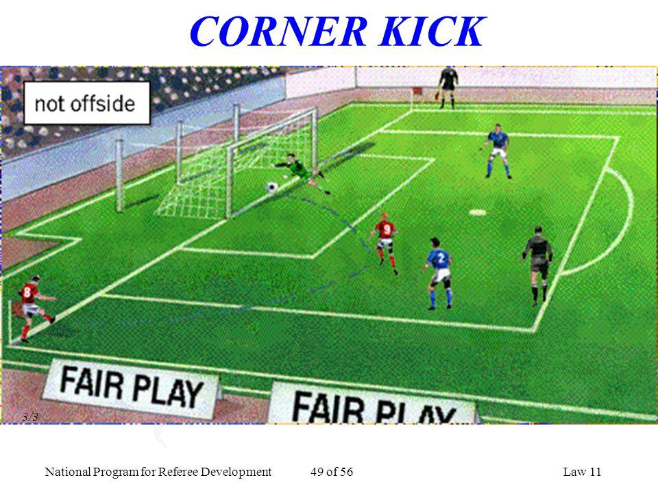 National Program for Referee Development 49 of 56Law 11 CORNER KICK 3/3