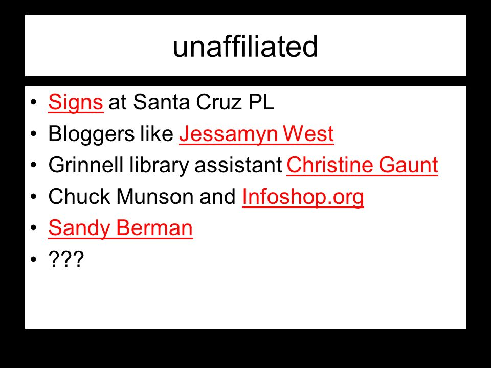 unaffiliated Signs at Santa Cruz PLSigns Bloggers like Jessamyn WestJessamyn West Grinnell library assistant Christine GauntChristine Gaunt Chuck Muns