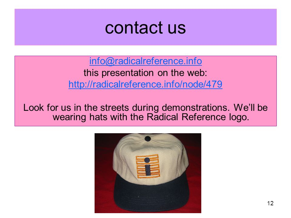 12 contact us info@radicalreference.info this presentation on the web: http://radicalreference.info/node/479 Look for us in the streets during demonstrations.