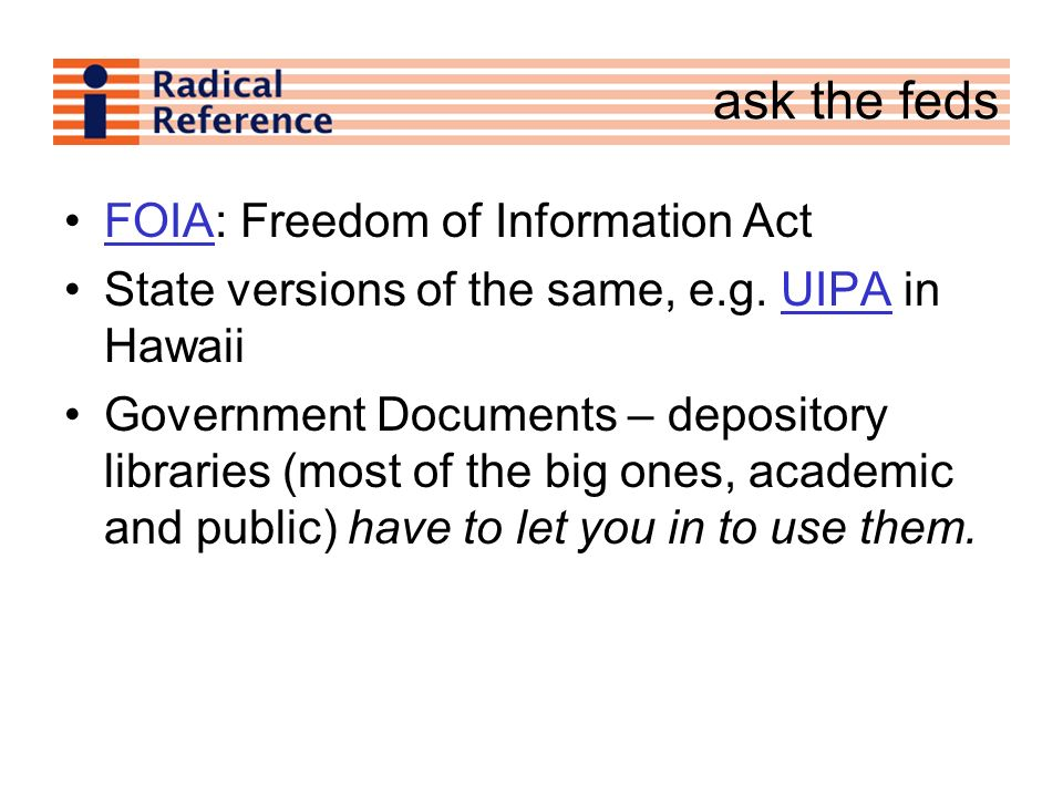 FOIA: Freedom of Information ActFOIA State versions of the same, e.g.