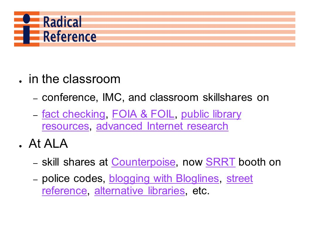 in the classroom – conference, IMC, and classroom skillshares on – fact checking, FOIA & FOIL, public library resources, advanced Internet research fa
