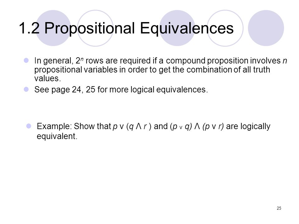 1.2 Propositional Equivalences In general, 2 n rows are required if a compound proposition involves n propositional variables in order to get the comb