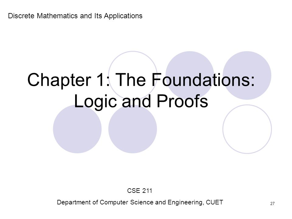 Chapter 1: The Foundations: Logic and Proofs Discrete Mathematics and Its Applications CSE 211 Department of Computer Science and Engineering, CUET 27