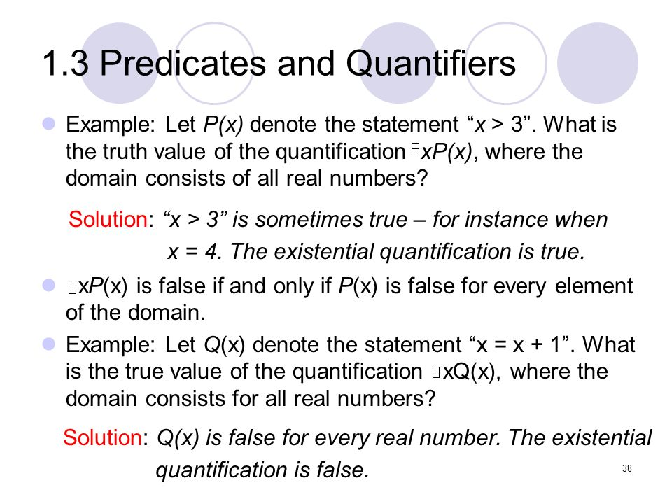1.3 Predicates and Quantifiers Example: Let P(x) denote the statement x > 3. What is the truth value of the quantification xP(x), where the domain con