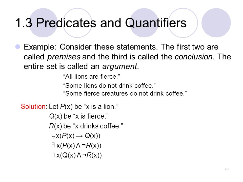 1.3 Predicates and Quantifiers Example: Consider these statements. The first two are called premises and the third is called the conclusion. The entir