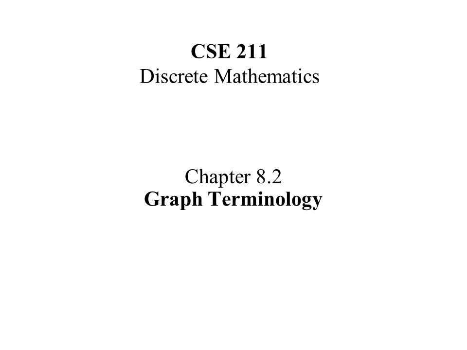 CSE 211 Discrete Mathematics Chapter 8.2 Graph Terminology