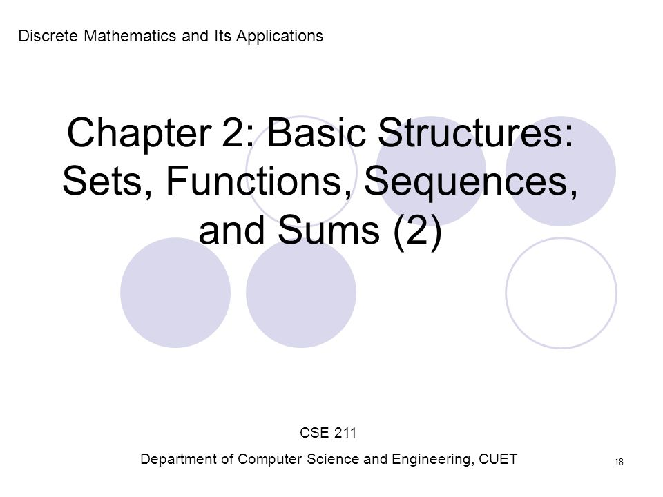 Chapter 2: Basic Structures: Sets, Functions, Sequences, and Sums (2) Discrete Mathematics and Its Applications CSE 211 Department of Computer Science