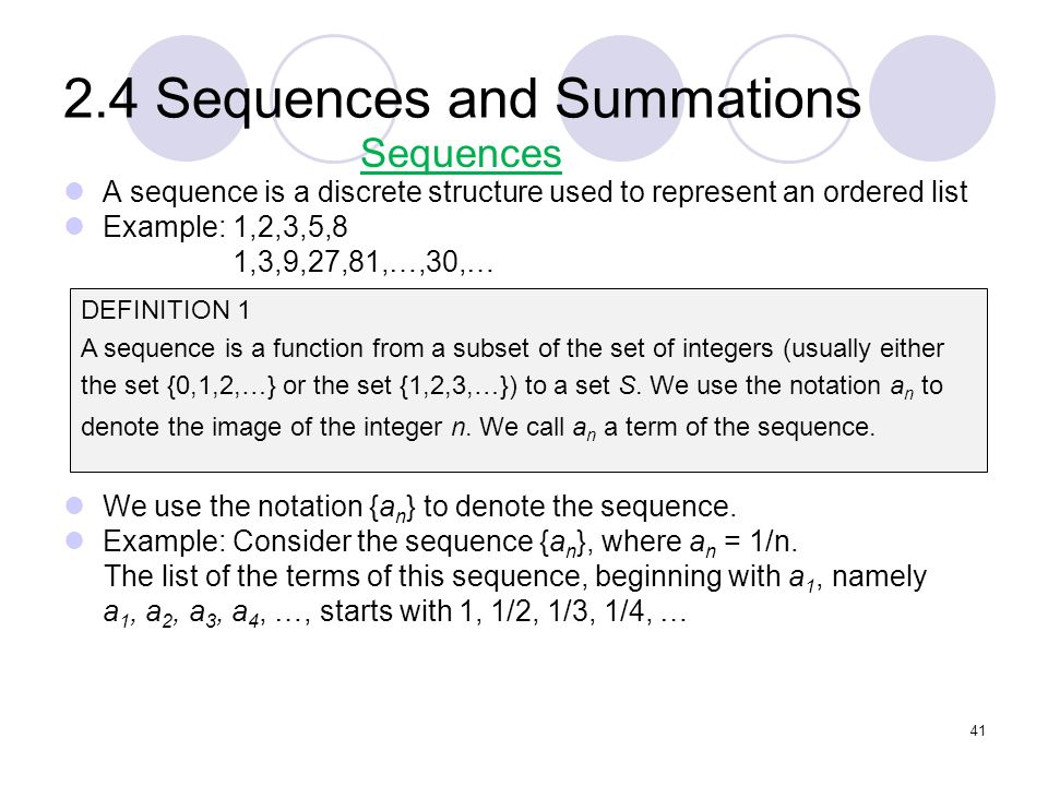 2.4 Sequences and Summations A sequence is a discrete structure used to represent an ordered list Example: 1,2,3,5,8 1,3,9,27,81,…,30,… We use the not