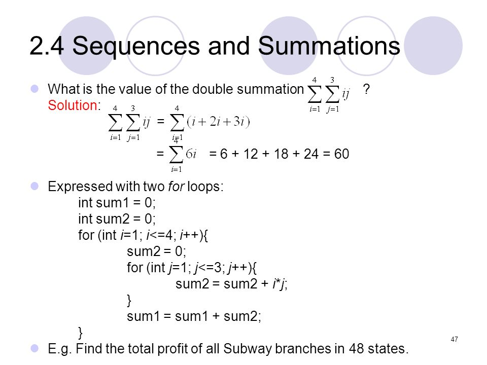 2.4 Sequences and Summations What is the value of the double summation ? Solution: = = = 6 + 12 + 18 + 24 = 60 Expressed with two for loops: int sum1