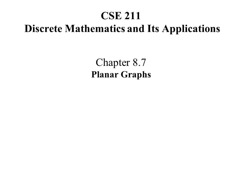 CSE 211 Discrete Mathematics and Its Applications Chapter 8.7 Planar Graphs